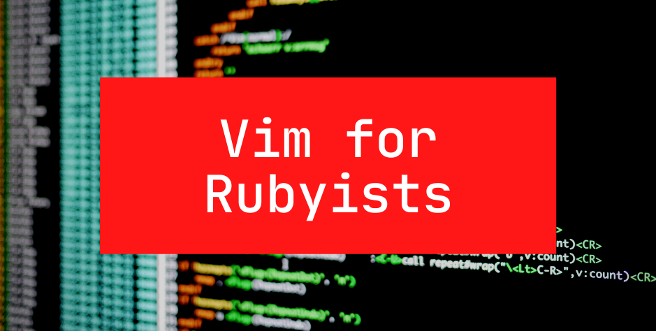 Vim for Rubyists